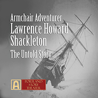 Portland Story Theater presents Lawrence Howard in Shackleton, The Untold Story