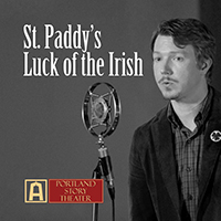 Portland Story Theater presents Luck of the Irish, a St. Paddy's Day celebration, March 12 2016 at Alberta Abbey